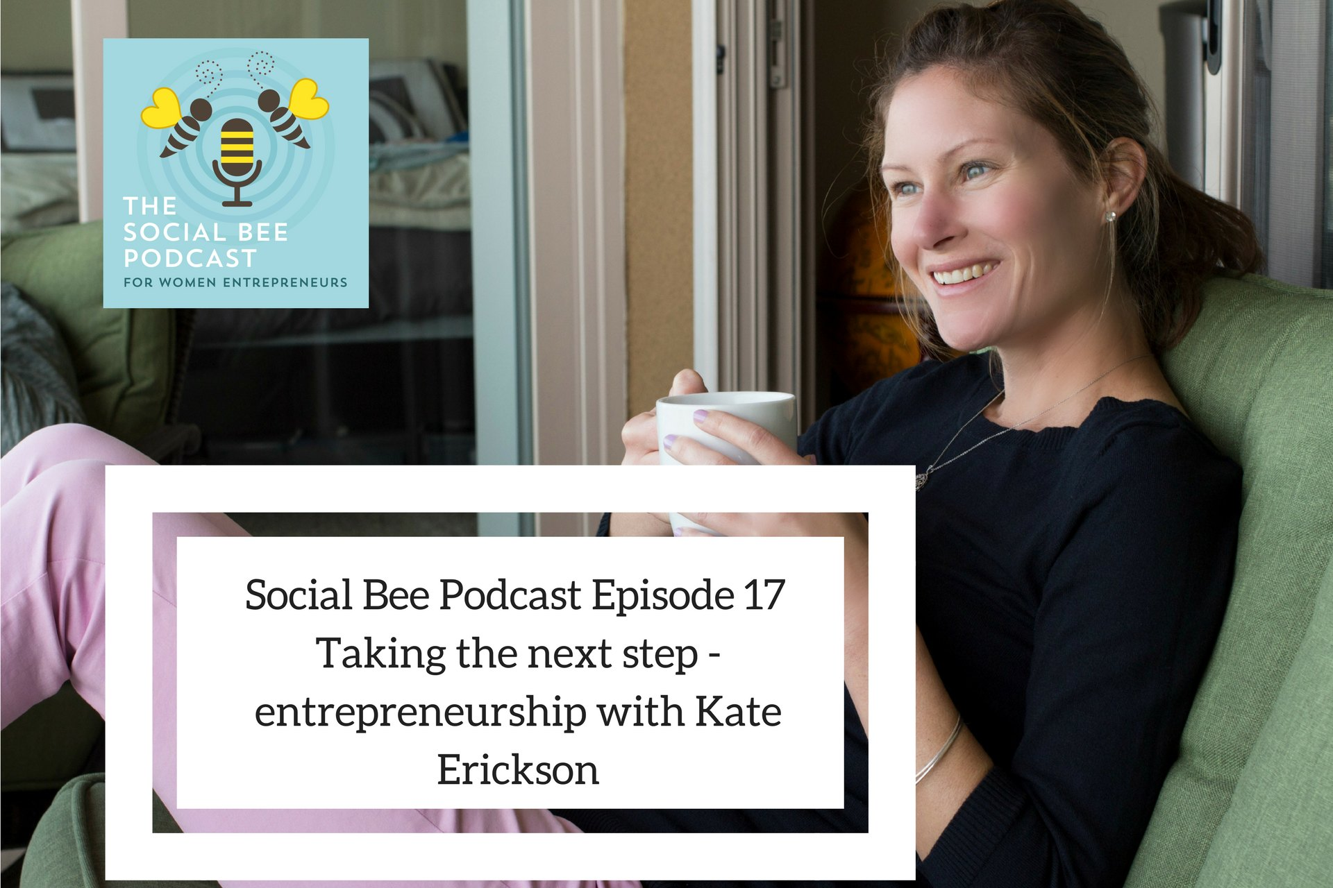 Kate Erickson, Kates Take, Social Bee Podcast, women podcaster, podcasts for women, women in business