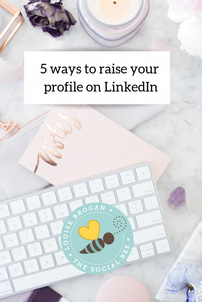 5 ways to raise your profile on LinkedIn