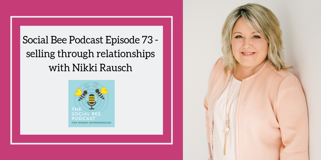 Selling through relationships with Nikki Rausch on the Social Bee Podcast