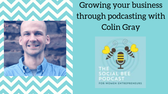 Growing your business through podcasting with Colin Gray