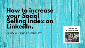how to increase your social selling index on linkedin